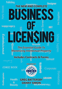 The New and Complete Business of Licensing (The Essential Guide to Monetizing Intellectual Property) by Greg Battersby, Danny Simon, 9781888206111