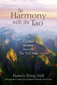 In Harmony with the Tao (A Guided Journey into the Tao Te Ching) by Francis Pring-Mill, Stephen Mitchell, 9781940468693