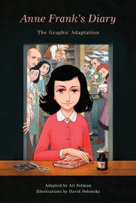 Anne Frank's Diary: The Graphic Adaptation by Anne Frank, David Polonsky, Ari Folman, 9781101871799