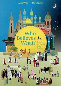 Who Believes What? (Exploring the World's Major Religions) by Anna Wills, Nora Tomm, 9781771473330