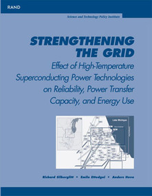 Strengthening the Grid (Effect of High Temperature Superconducting Power Technologies on Reliability, Power Transfer Capacity and Energy Use.) by Richard Silberglitt, Emile Ettedgui, Anders Hove, 9780833031730