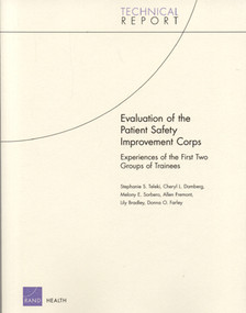 Evaluation of the Patient Safety Improvement Corps (Experiences of the First Two Groups of Trainees) by Stephanie S. Teleki, Cheryl L. Damberg, Melony E. Sorbero, Allen Fremont, Lily Bradley, 9780833039927