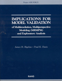 Implications for Model Validation of Multiresolution, Multiperspective Modeling {MRMPM} and Exploratory Analysis by James H. Bigelow, Paul K. Davis, 9780833034823