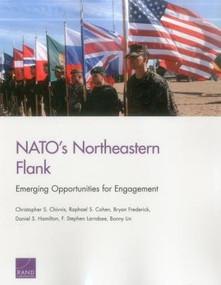 NATO's Northeastern Flank (Emerging Opportunities for Engagement) by Christopher S. Chivvis, Raphael S. Cohen, Bryan Frederick, Daniel S. Hamilton, F. Stephen Larrabee, Bonny Lin, 9780833094643