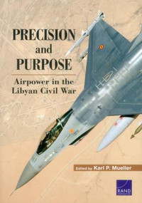 Precision and Purpose (Airpower in the Libyan Civil War) by Karl P. Mueller, 9780833087935