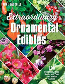 Extraordinary Ornamental Edibles (100 Perennials, Trees, Shrubs and Vines for Canadian Gardens) by Mike Lascelle, 9781771621793