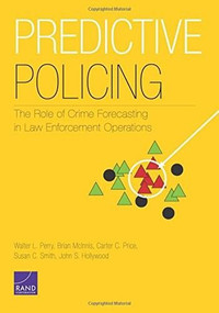 Predictive Policing (The Role of Crime Forecasting in Law Enforcement Operations) by Walter L. Perry, Brian McInnis, Carter C. Price, Susan C. Smith, John S. Hollywood, 9780833081483