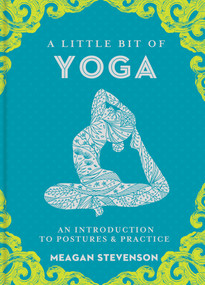 A Little Bit of Yoga (An Introduction to Postures & Practice) by Meagan Stevenson, 9781454932260