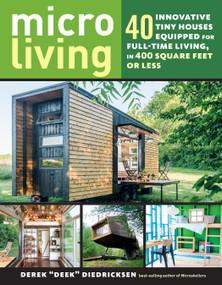 "Micro Living (40 Innovative Tiny Houses Equipped for Full-Time Living, in 400 Square Feet or Less) by Derek ""Deek"" Diedricksen, 9781612128764"