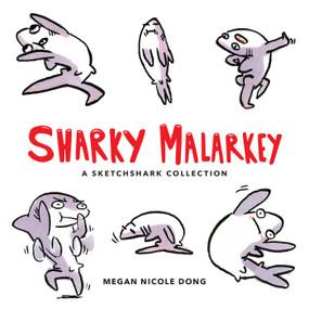 Sharky Malarkey (A Sketchshark Collection) by Megan Nicole Dong, 9781449487553