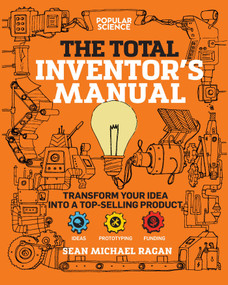 Total Inventor's Manual (Transform Your Idea into a Top-Selling Product) by Sean Michael Ragan, 9781681884332