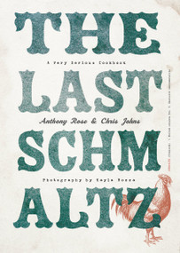 The Last Schmaltz (A Very Serious Cookbook) by Anthony Rose, Chris Johns, 9780147530035
