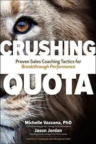 Crushing Quota: Proven Sales Coaching Tactics for Breakthrough Performance by Jason Jordan, Michelle Vazzana, 9781260121155