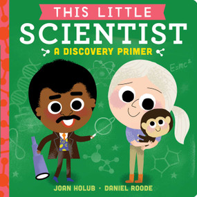This Little Scientist (A Discovery Primer) by Joan Holub, Daniel Roode, 9781534401082