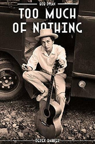 Bob Dylan: Too Much of Nothing by Derek Barker, 9781911346609