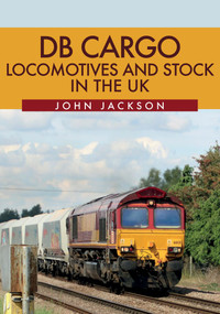 DB Cargo Locomotives and Stock in the UK by John Jackson, 9781445682969
