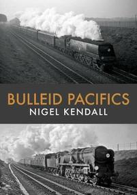 Bulleid Pacifics by Nigel Kendall, 9781445682273