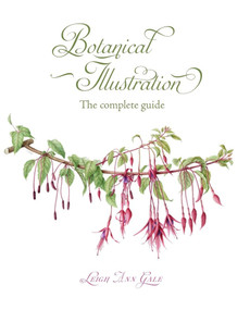 Botanical Illustration (The Complete Guide) by Leigh Ann Gale, 9781785004278