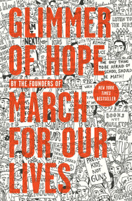 Glimmer of Hope (How Tragedy Sparked a Movement) by The March for Our Lives Founders, 9781984836090