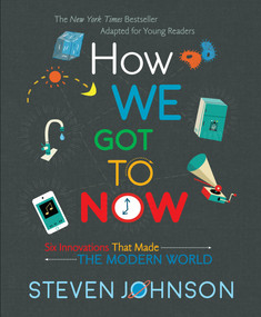 How We Got To Now (Six Innovations That Made the Modern World) - 9780425287781 by Steven Johnson, 9780425287781