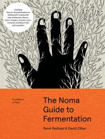 The Noma Guide to Fermentation (Including koji, kombuchas, shoyus, misos, vinegars, garums, lacto-ferments, and black fruits and vegetables) by René Redzepi, David Zilber, 9781579657185