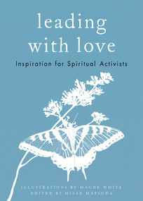 Leading with Love (Inspiration for Spiritual Activists) by Hisae Matsuda, Maude White, 9781946764379