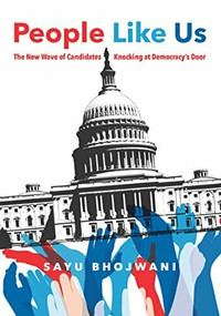 People Like Us (The New Wave of Candidates Knocking at Democracy's Door) by Sayu Bhojwani, 9781620974148