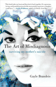 The Art of Misdiagnosis (Surviving My Mother's Suicide) - 9780807054642 by Gayle Brandeis, 9780807054642