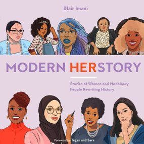 Modern HERstory (Stories of Women and Nonbinary People Rewriting History) by Blair Imani, Tegan and Sara, Monique Le, 9780399582233