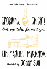 Gmorning, Gnight! (Little Pep Talks for Me & You) by Lin-Manuel Miranda, Jonny Sun, 9781984854278
