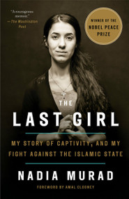 The Last Girl (My Story of Captivity, and My Fight Against the Islamic State) - 9781524760441 by Nadia Murad, Amal Clooney, 9781524760441