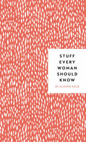 Stuff Every Woman Should Know (Miniature Edition) by Alanna Kalb, 9781683690894