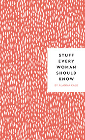 Stuff Every Woman Should Know by Alanna Kalb, 9781683690894