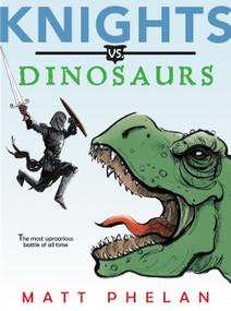 Knights vs. Dinosaurs by Matt Phelan, Matt Phelan, 9780062686237