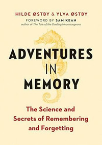 Adventures in Memory (The Science and Secrets of Remembering and Forgetting) by Hilde Østby, Ylva Østby, Sam Kean, 9781771643474