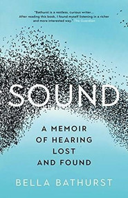 Sound (A Memoir of Hearing Lost and Found) by Bella Bathurst, 9781771643825