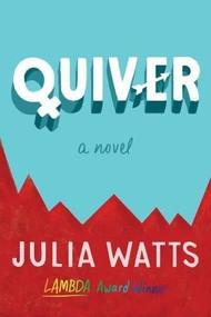 Quiver (A Novel) by Julia Watts, 9781941110669