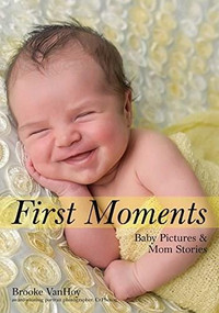 First Moments (Newborn Portraits &  Mom Stories) by Brooke VanHoy, 9781682033647