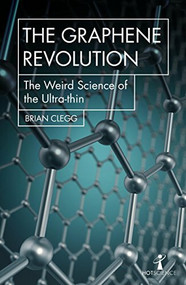 The Graphene Revolution (The Weird Science of the Ultra-thin) by Brian Clegg, 9781785783760