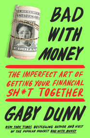 Bad with Money (The Imperfect Art of Getting Your Financial Sh*t Together) by Gaby Dunn, 9781501176333