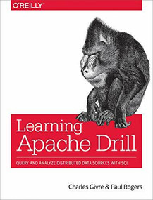 Learning Apache Drill (Query and Analyze Distributed Data Sources with SQL) by Charles Givre, Paul Rogers, 9781492032793