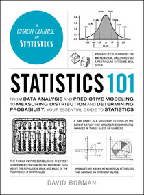 Statistics 101 (From Data Analysis and Predictive Modeling to Measuring Distribution and Determining Probability, Your Essential Guide to Statistics) by David Borman, 9781507208175