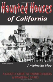 Haunted Houses of California (A Ghostly Guide to Haunted Houses and Wandering Spirits) by Antoinette May, 9781884550355
