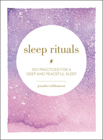 Sleep Rituals (100 Practices for a Deep and Peaceful Sleep) by Jennifer Williamson, 9781507209523
