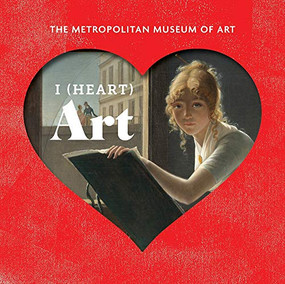 I (Heart) Art (Work We Love from The Metropolitan Museum of Art) by Metropolitan Museum of Art, The, 9781419733871
