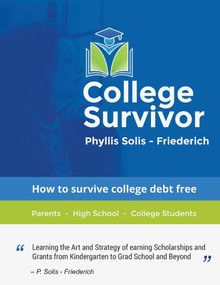 College Survivor (Learning the Art and Strategy of Earning Scholarships and Grants) by Phyllis Solis-Friederich, 9781543937893