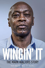 Wingin' It (The Mark Walters Story) by Jeff Holmes, Mark Walters, 9781785314407