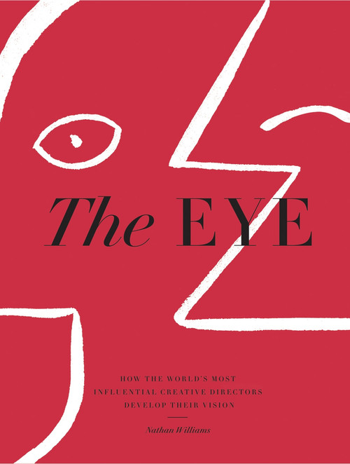 The Eye (How the World's Most Influential Creative Directors Develop Their Vision) by Nathan Williams, 9781579658397