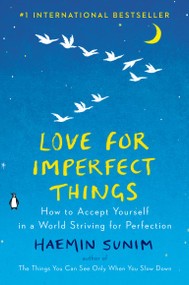 Love for Imperfect Things (How to Accept Yourself in a World Striving for Perfection) by Haemin Sunim, Deborah Smith, Haemin Sunim, Lisk Feng, 9780143132288