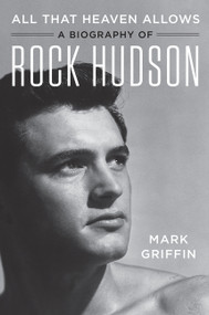 All That Heaven Allows (A Biography of Rock Hudson) by Mark Griffin, 9780062408853